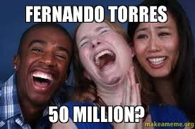 Fernando Torres Meme - fernando torres 50 million make a meme