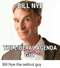 Bill Nye Memes - bill nye the liberal agenda guy bill nye meme on sizzle