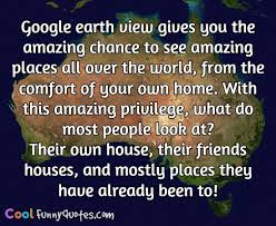 Friends Comfort Quotes Google Earth View Gives You The Amazing Chance To See Amazing
