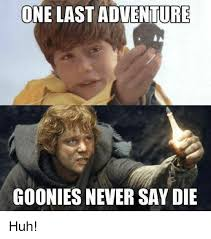 Goonies Meme - one last adventure goonies never say die huh huh meme on me me