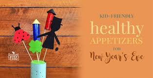 5 kid friendly healthy appetizers for new years eve five spot