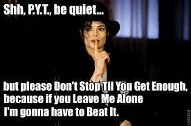 Shh Meme - shh pyt be quiet but please don t stop til you get enough because
