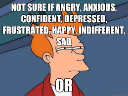 Depressed Meme Face - not sure if angry anxious confident depressed frustrated