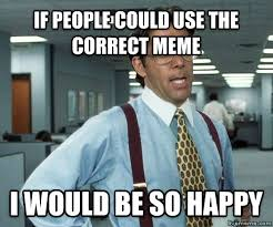 Pictures To Use For Memes - the amount of people using the wrong meme is too damn high