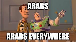 Arabs Meme - arabs arabs everywhere toy story everywhere quickmeme