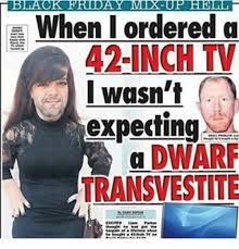 Transvestite Meme - when i ordered a 42 inch tv i wasn t expecting a dwarf