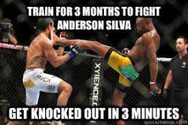Anderson Silva Meme - train for 3 months to fight anderson silva get knocked out in 3