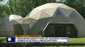 Geodesic Dome House Neighbors Aren U0027t Fans Of Geodesic Dome Homes In Detroit U0027s
