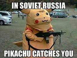 in soviet russia pikachu catches you pokemon go meme