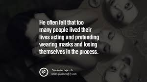 Quotes After Losing A Loved One by 20 Quotes On Wearing A Mask Lying And Hiding Oneself