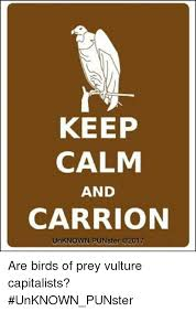 Keep Calm Memes - keep calm and carrion unknown punster are birds of prey vulture