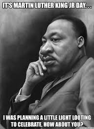 Martin Luther King Day Meme - martin luther king day meme 28 images martin luther king jr day