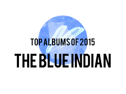 top albums of 2015 the blue indian