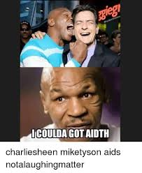Aids Meme - icouldagotaidth charliesheen miketyson aids notalaughingmatter