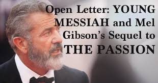 open letter young messiah and mel gibson u0027s sequel to the passion