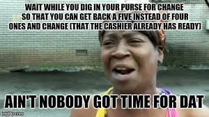 Can You Dig It Meme - wait while you dig in your purse for change so that you can get