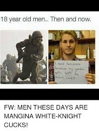 White Knight Meme - 18 year old men then and now i need feminism cause my gender gets