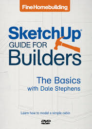 fine homebuilding sketchup guide for builders the basics dale