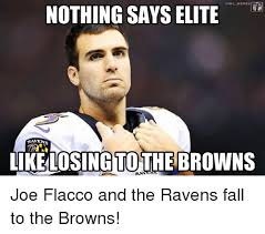 St Joe Memes - nothing says elite onfl memes ravens losing to the browns joe flacco
