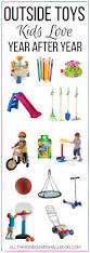 outside toys for kids they u0027ll actually play with year after year