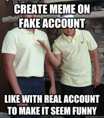 Create A Meme Picture - create meme on fake account like with real account to make it seem