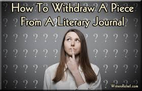 how to withdraw a piece from a literary journal writer u0027s relief