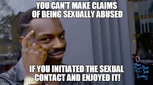 Sexual Tyrannosaurus Meme - you can t make claims of being sexually abused if you initiated