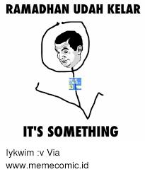 Its Something Meme - ramadhan udah kelar meme omic it s something iykwim v via