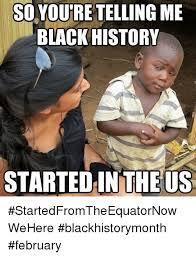 Funny Black History Memes - 25 best memes about whiteness history month whiteness