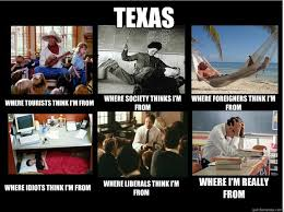 Funny Texas Memes - texas where tourists think i m from where society thinks i m from