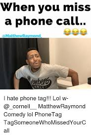 when you miss a phone call matthewraymond only i hate phone tag