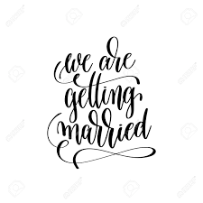 getting married quotes we are getting married lettering quote royalty free