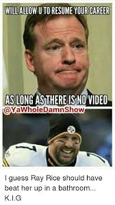 Ray Rice Memes - willallow u to resume your career long as thereisno video as i guess