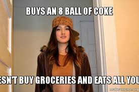 Coke Meme - buys an 8 ball of coke doesn t buy groceries and eats all yours