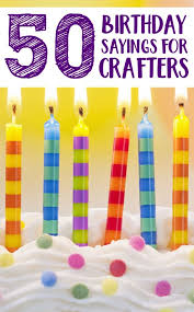 50 birthday sayings 50 birthday sayings for crafters cutting for business
