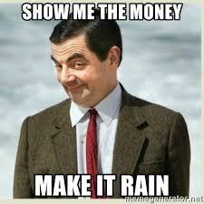 Make It Rain Meme - show me the money make it rain mr bean meme generator