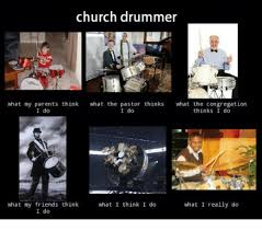 Drummer Meme - church drummer what my parents think what the pastor thinks what
