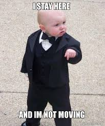 Moving Meme Pictures - i stay here and im not moving godfather baby make a meme