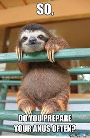 Asthma Sloth Meme - prepare thy anus by bowzer27 meme center
