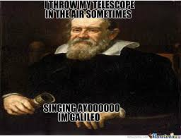 Galileo Meme - im galileo by daniel liberty 1 meme center