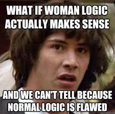 Meme Woman Logic - women logic only entertaining in pictures therubi