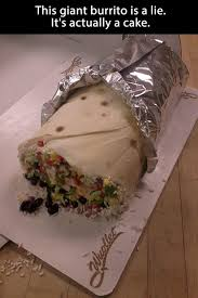 Burrito Meme - the burrito is a lie the cake is a lie know your meme