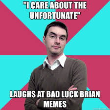 Poor Brian Meme - i care about the unfortunate laughs at bad luck brian memes