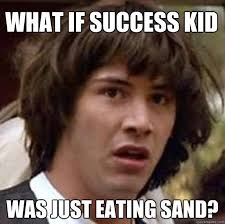 Baby Eating Sand Meme - what if success kid was just eating sand conspiracy keanu