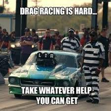 Drag Racing Meme - funny drag racing sayings quotes drag raceing drag racing
