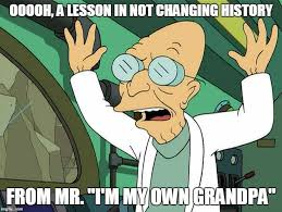 Futurama Meme - futurama meme mr im my own grandpa on bingememe