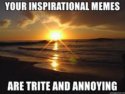 Inspirational Meme Generator - your inspirational memes are trite and annoying inspiriong