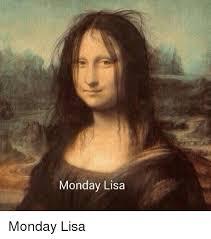 Funny Monday Memes - monday lisa funny meme on me me