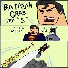 S Meme - superman and batman grab my s meme