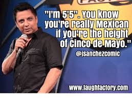 5 De Mayo Memes - i m 55no you know you re really mexican if youre the height of cinco